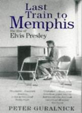 Last Train To Memphis: The Rise of Elvis Presley By Peter Gural .9780349106519