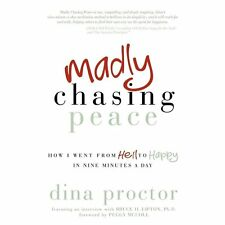 Madly Chasing Peace : How I Went from Hell to Happy in Nine Minutes a Day by...