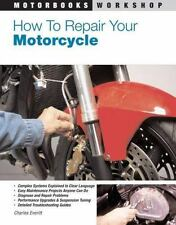 Motorbooks Workshop: How to Repair Your Motorcycle by Charles Everitt (2007,...