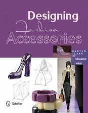 Designing Fashion Accessories: Master Class in Professional Design-ExLibrary