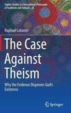 The Case Against Theism: Why the Evidence Disproves God's Existence by Lataster