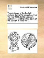 The Decisions of the English Judges, During the Usurpation, from the Year 1655,