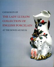 CATALOGUE OF THE LADY LUDLOW COLLECTION OF ENGLISH PORCELAIN AT THE BOWES MUSEUM