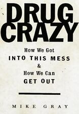 Drug Crazy: How We Got Into This Mess and How We Can Get Out, Michael Gray, 0679