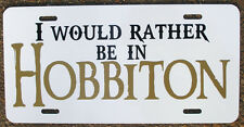 Lord of the Rings Hobbit Inspired License Plate Rather be in Hobbiton Car Tag