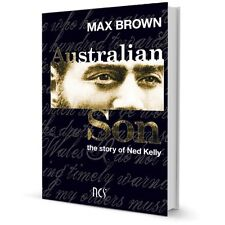 AUSTRALIAN SON THE STORY OF NED KELLY BY MAX BROWN HARDCOVER BOOK ($34.95rrp)