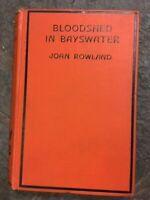 BLOODSHED IN BAYSWATER JOHN ROWLAND 1st EDITION 1935 HERBERT JENKINS NO d/j