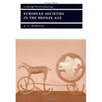 European Societies Bronze Age Cambridge World Archaeology A. F. H. 9780521367295