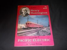An Album Henry Huntington And The Pacific Electric by Spencer Crump