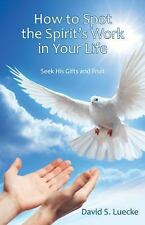 How to Spot the Spirit's Work in Your Life : Seek His Gifts and Fruit by...