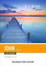 John for Everyone, Part 2-Enlarged Print Edition : Chapters 11-21 by N. T....