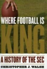 Where Football Is King : A History of the SEC by Christopher J. Walsh (2006, HC)