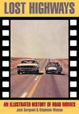 Lost Highways : An Illustrated History of Road Movies by Jack Sargeant (1999,...