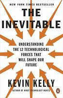 THE INEVITABLE: Understanding the 12 Technological Forces That Will Shape Our F