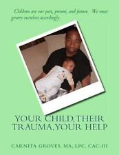 Your Child, Their Trauma, Your Help : What You Can Do to Help by Carnita...