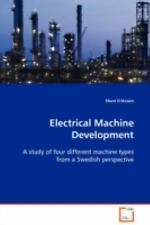 Electrical Machine Development : A study of four different machine types from...