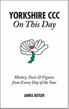 Yorkshire CCC On This Day: History, Facts & Figures from Every Day of the Year,