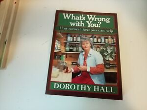 What's Wrong with You? How Natural Therapies Can Help Dorothy Hall