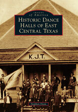 Historic Dance Halls of East Central Texas [Images of America] [TX]