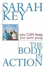 The Body in Action : You Can Keep Your Joints Young by Sarah Key (2007,...