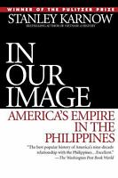 In Our Image : America's Empire in the Philippines by Stanley Karnow