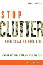Stop Clutter From Stealing Your Life: Discover Why You Clutter and How You Can S