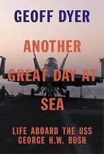 Another Great Day at Sea : Life Aboard the USS George H. W. Bush by Geoff Dyer (
