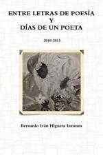 Entre Letras de Poesía y días de un Poeta 2010-2013 by Bernardo Iva¡N Higuera...