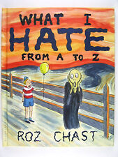 What I Hate: From A to Z by Roz Chast (2011, Hardcover) 1st US Edition