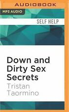 Down and Dirty Sex Secrets : The New and Naughty Guide to Being Great in Bed...