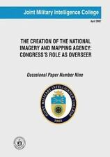 The Creation of the National Imagery and Mapping Agency : Congress's Role As...