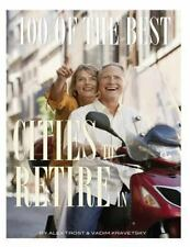 100 of the Best Cities to Retire In by Alex Trost and Vadim Kravetsky (2013,...
