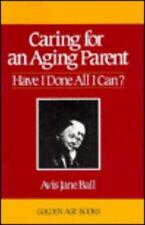 Caring for an Aging Parent (Golden Age Books) Ball, Avis Jane Paperback