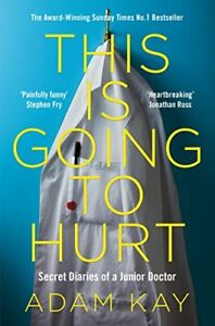 This is Going to Hurt: Secret Diaries of a Junior Doctor,Adam  .9781509858637,