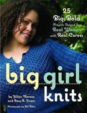 Big Girl Knits: 25 Big, Bold Projects Shaped for Real Women with Real Curves