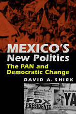NEW Mexico's New Politics: The Pan And Democratic Change by David A. Shirk