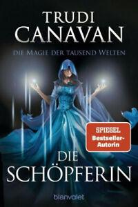Die Schöpferin / Die Magie der tausend Welten Bd.4|Trudi Canavan|Deutsch