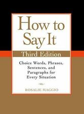 How to Say It : Choice Words, Phrases, Sentences, and Paragraphs for Every...