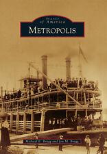 Metropolis [Images of America] [IL] [Arcadia Publishing]