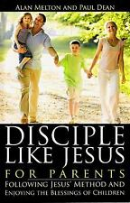 Disciple Like Jesus for Parents: Following Jesus' Method and Enjoying the