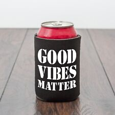 Good Vibes Matter/Beer Can Cooler/Drinking theme/Beer lover/Funny gift