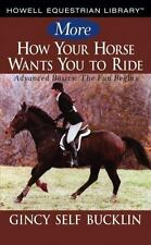 More How Your Horse Wants You to Ride: Advanced Basics: The Fun Begins (Paperbac