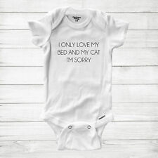 I only love my bed & my cat, I'm sorry gifts Baby Infant Bodysuit Romper Gender