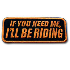 If You Need Me Patch Iron on Biker Text Saying Motorcycle Club MC Badge Race Fun