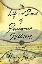 The Life and Times of Persimmon Wilson : A Novel by Nancy Peacock (2017,...