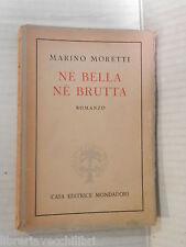 NE BELLA NE BRUTTA Marino Moretti Mondadori 1944 libro romanzo narrativa storia