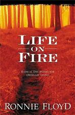 Life on Fire : Radical Disciplines for Ordinary Living by Ronnie W. Floyd...