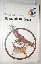 GLI UCCELLI DA PREDA Glenys e Derek Lloyd Mondadori 1970 Scienza Fauna Zoologia