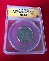 2001 P 25 CENTS N CAROLINA MINT ERROR STRUCK 5% OFF CENTER ANACS MS 62 AT K-5:00