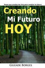 Creando Mi Futuro Hoy : Pasos para la Creación de un Futuro Mejor by Gileade...